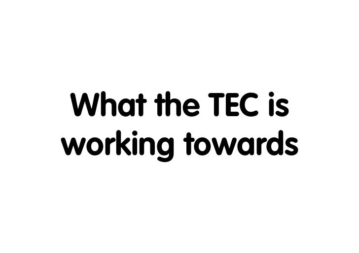 What the TEC isworking towards