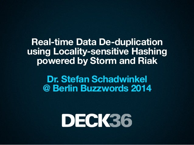 Real-time Data De-duplication using Locality-sensitive Hashing powered by Storm and Riak ! Dr. Stefan Schadwinkel @ Berlin...