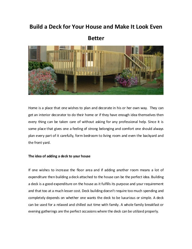 Build a Deck for Your House and Make It Look Even Better Home is a place that one wishes to plan and decorate in his or he...