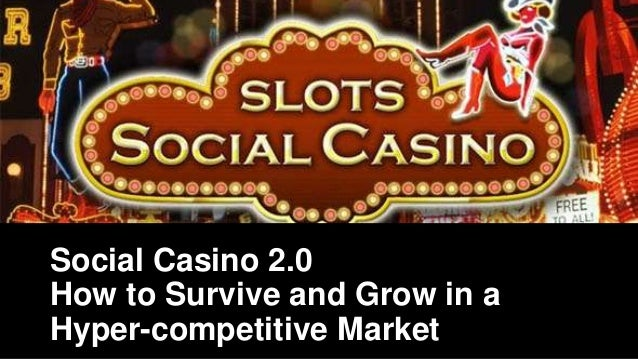 Social Casino 2.0 How to Survive and Grow in a Hyper-competitive Market