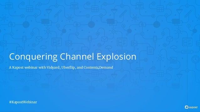 Conquering Channel Explosion A Kapost webinar with Vidyard, Uberflip, and Content4Demand #KapostWebinar