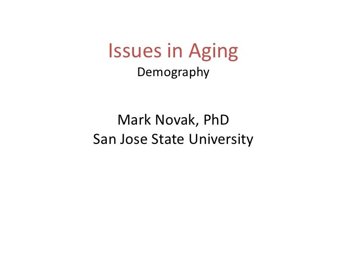 Issues in Aging<br />Demography<br />Mark Novak, PhD<br />San Jose State University<br />