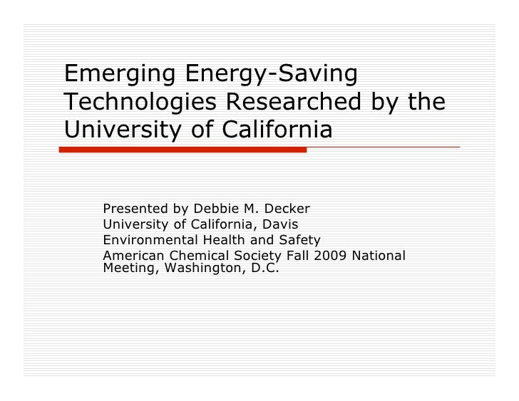 Emerging Energy-Saving Technologies Researched by the University of California      Presented by Debbie M. Decker    Unive...