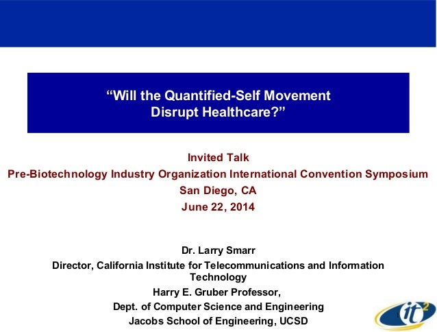 """""""Will the Quantified-Self Movement Disrupt Healthcare?"""" Invited Talk Pre-Biotechnology Industry Organization International..."""