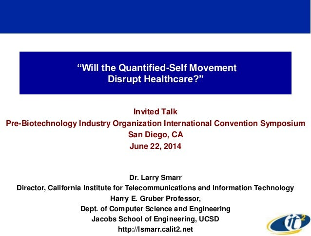 """Will the Quantified-Self Movement Disrupt Healthcare?"" Invited Talk Pre-Biotechnology Industry Organization International..."