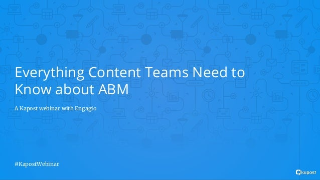 Everything Content Teams Need to Know about ABM A Kapost webinar with Engagio #KapostWebinar