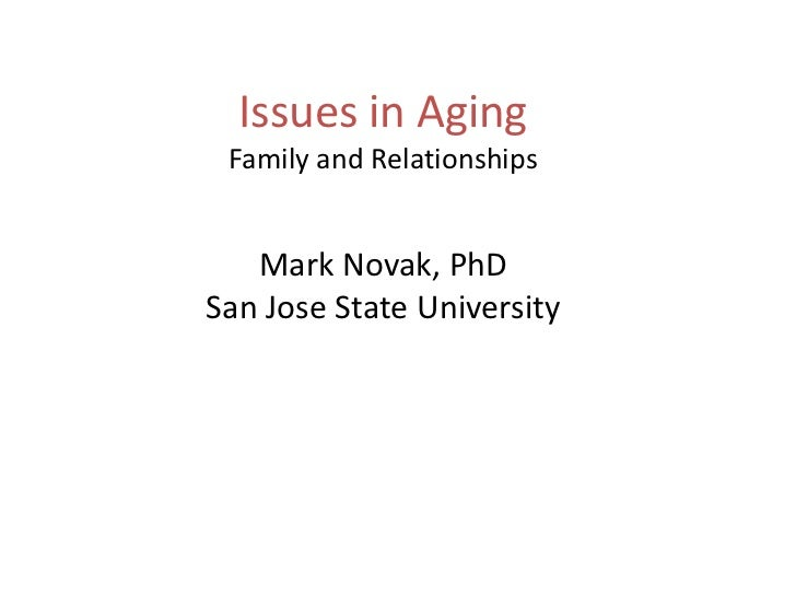 Issues in Aging<br />Family and Relationships<br />Mark Novak, PhD<br />San Jose State University<br />