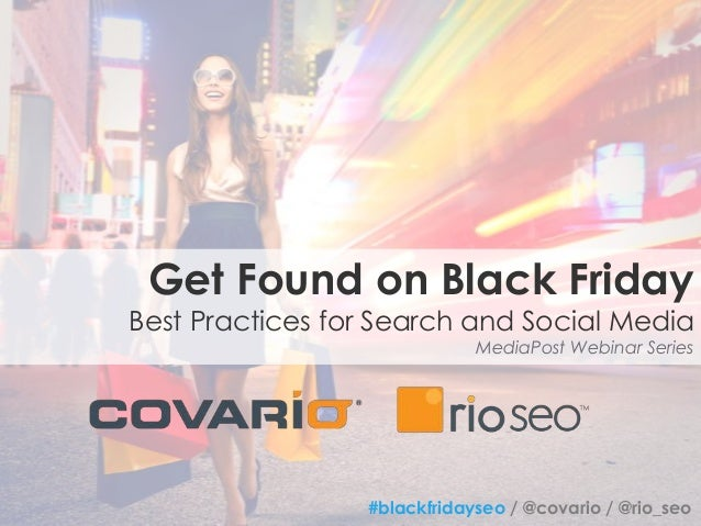Get Found on Black Friday  Best Practices for Search and Social Media MediaPost Webinar Series  #blackfridayseo / @covario...