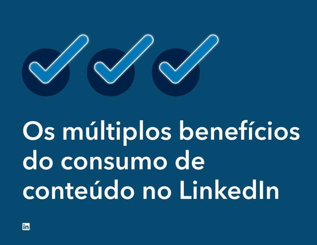 Os múltiplos benefícios do consumo de conteúdo no LinkedIn