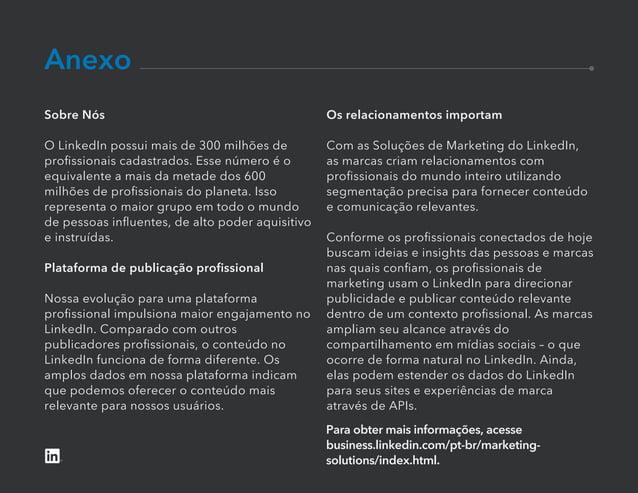 Para obter mais informações, acesse business.linkedin.com/pt-br/marketing- solutions/index.html. Anexo Sobre Nós O LinkedI...