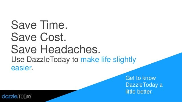 Save Time. Save Cost. Save Headaches. Use DazzleToday to make life slightly easier. Get to know DazzleToday a little bette...