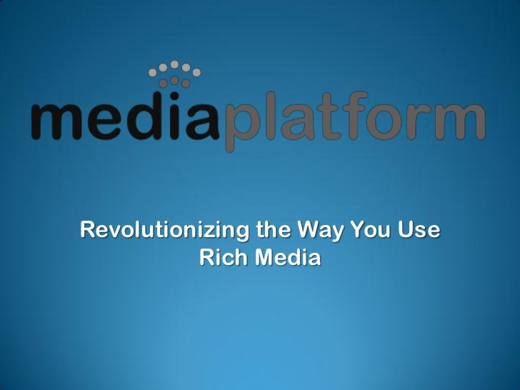 Revolutionizing the Way You Use          Rich Media