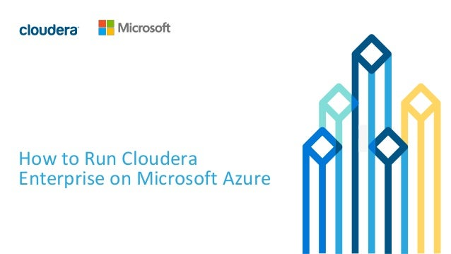 1© Cloudera, Inc. All rights reserved. How to Run Cloudera Enterprise on Microsoft Azure