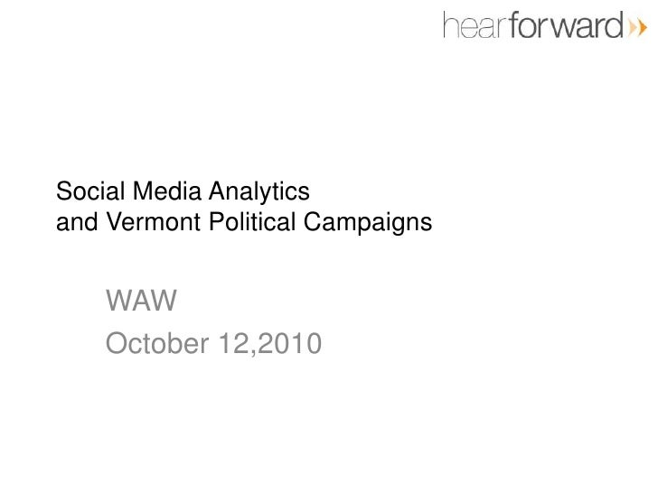 Social Media Analyticsand Vermont Political Campaigns<br />WAW <br />October 12,2010<br />
