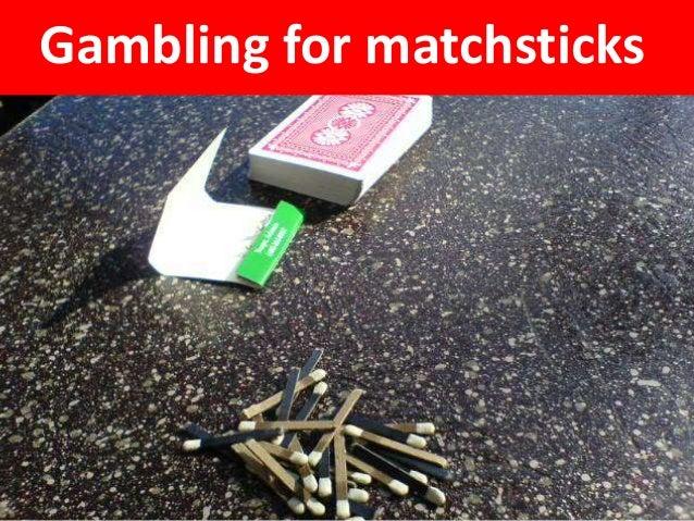 Gambling for matchsticks