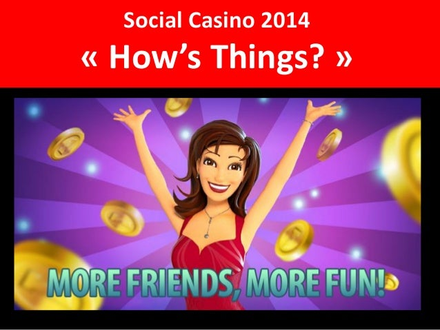 Social Casino 2014 « How's Things? »