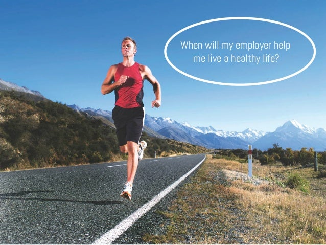 When will my employer help me live a healthy life?
