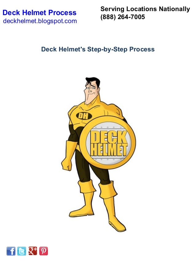 Serving Locations NationallyDeck Helmet Process                            (888) 264-7005deckhelmet.blogspot.com          ...