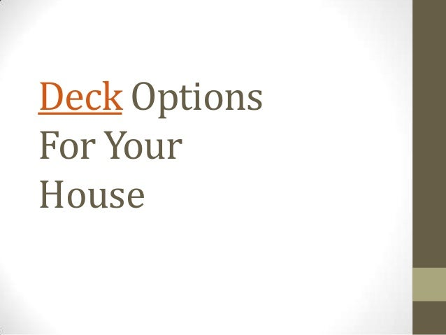 Deck OptionsFor YourHouse