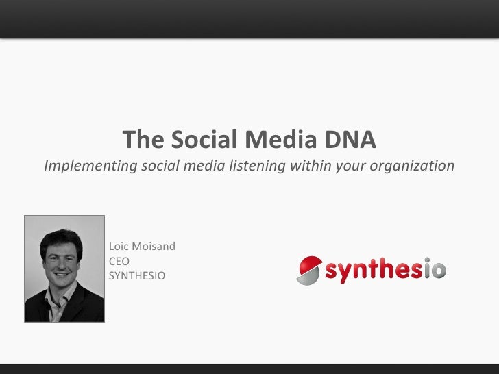 The Social Media DNAImplementing social media listening within your organization         Loic Moisand         CEO         ...