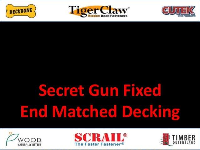 Secret Gun Fixed End Matched Decking