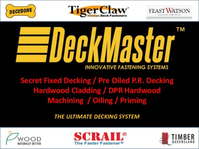 Secret Fixed Decking / Pre Oiled P.R. Decking Hardwood Cladding / DPR Hardwood Machining / Oiling / Priming THE ULTIMATE D...