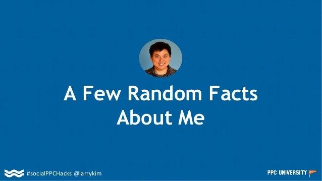 #socialPPCHacks @larrykim A Few Random Facts About Me