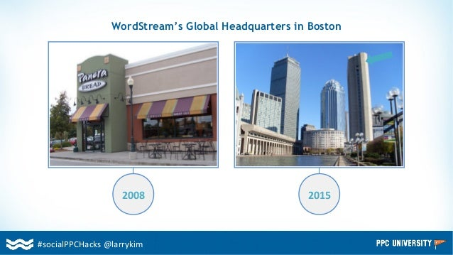#socialPPCHacks @larrykim WordStream's Global Headquarters in Boston 2008 2015