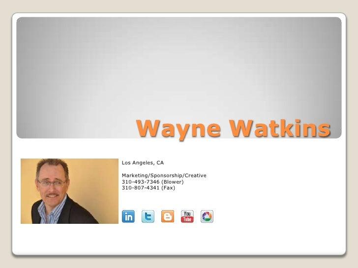 Wayne WatkinsLos Angeles, CAMarketing/Sponsorship/Creative310-493-7346 (Blower)310-807-4341 (Fax)