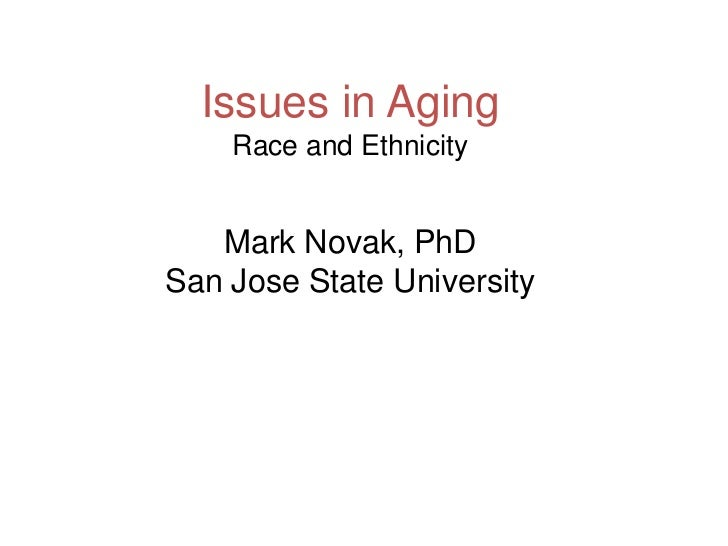 Issues in Aging    Race and Ethnicity   Mark Novak, PhDSan Jose State University