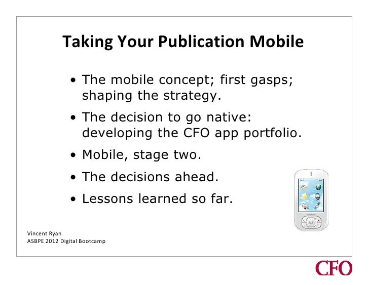Taking Your Publication Mobile              • The mobile concept; first gasps;                shaping the strategy.       ...