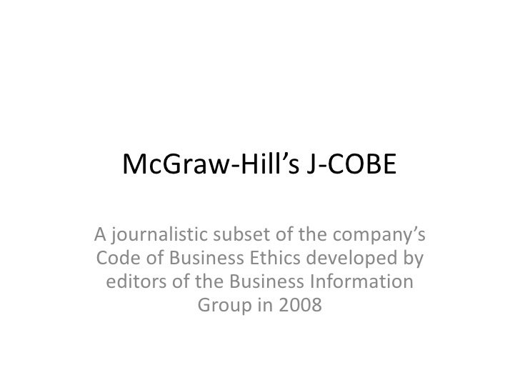 McGraw-Hill's J-COBEA journalistic subset of the company'sCode of Business Ethics developed by editors of the Business Inf...