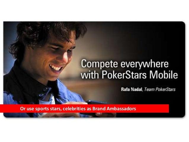 Or use sports stars, celebrities as Brand Ambassadors