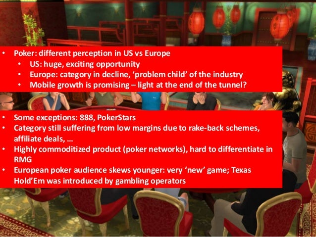 • Poker: different perception in US vs Europe• US: huge, exciting opportunity• Europe: category in decline, 'problem child...