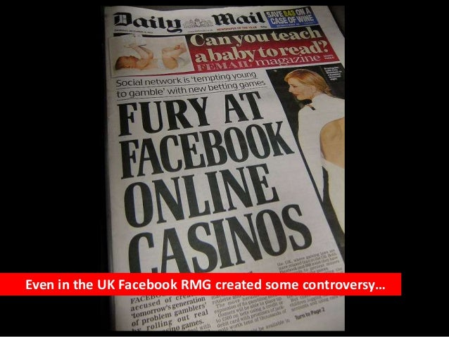 Even in the UK Facebook RMG created some controversy…