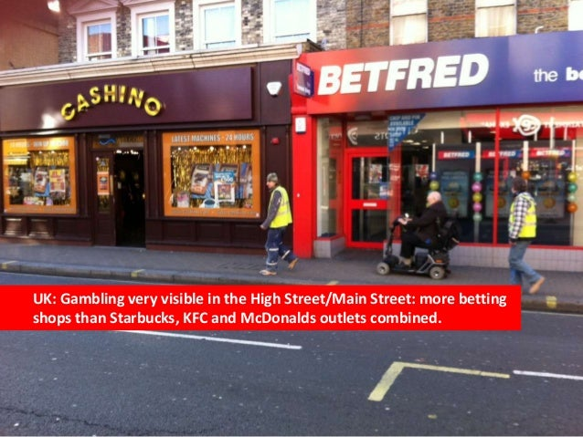 UK: Gambling very visible in the High Street/Main Street: more bettingshops than Starbucks, KFC and McDonalds outlets comb...