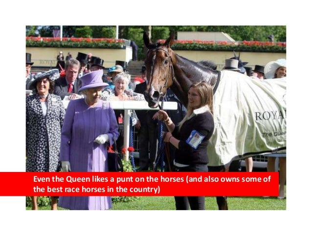 Even the Queen likes a punt on the horses (and also owns some ofthe best race horses in the country)