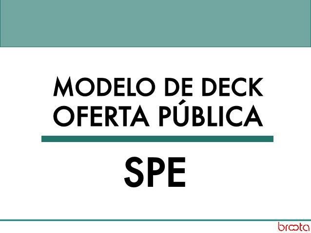 MODELO DE DECK OFERTA PÚBLICA SPE