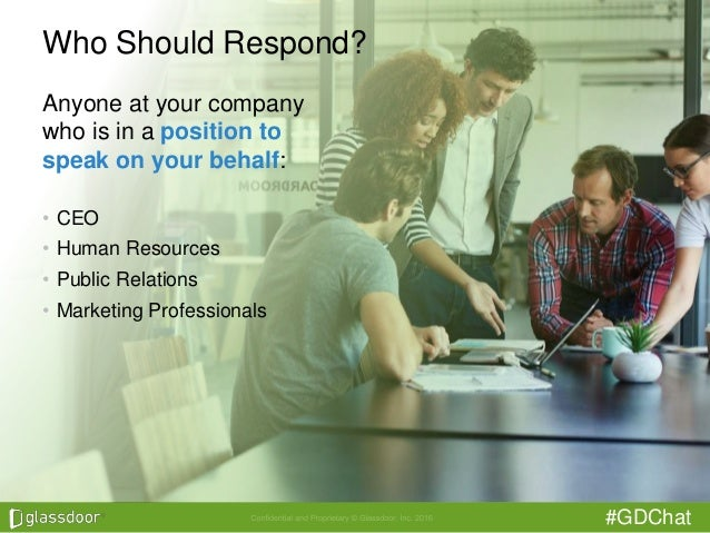 #GDChat Who Should Respond? Anyone at your company who is in a position to speak on your behalf: • CEO • Human Resources •...