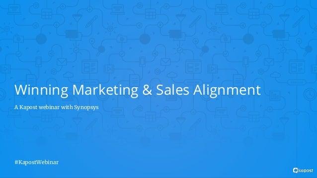 Winning Marketing & Sales Alignment A Kapost webinar with Synopsys #KapostWebinar