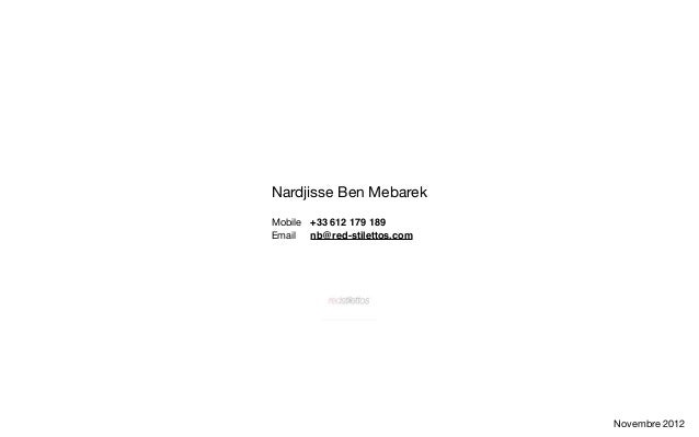Nardjisse Ben MebarekMobile +33 612 179 189Email nb@red-stilettos.com                             Novembre 2012