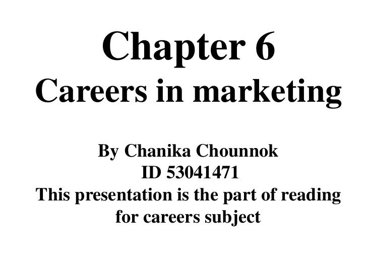 Chapter 6<br />Careers in marketing<br />By ChanikaChounnok<br /> ID 53041471<br />This presentation is the part of readin...