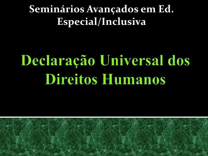 Seminários Avançados em Ed. Especial/Inclusiva<br />Declaração Universal dos Direitos Humanos<br />