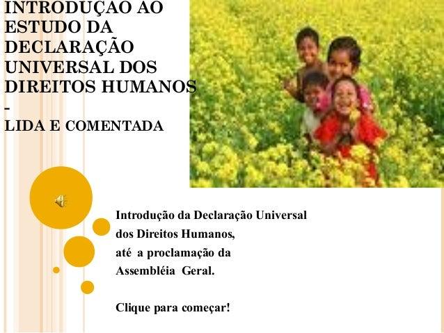 INTRODUÇÃO AO ESTUDO DA DECLARAÇÃO UNIVERSAL DOS DIREITOS HUMANOS - LIDA E COMENTADA Introdução da Declaração Universal do...