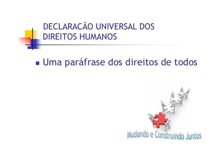 DECLARACÃO UNIVERSAL DOS DIREITOS HUMANOS   Uma paráfrase dos direitos de todos