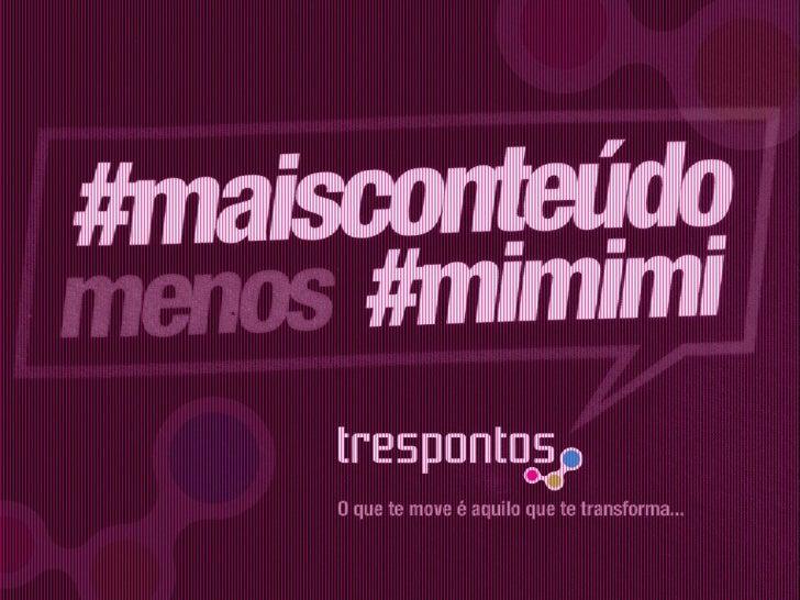 Declaração Trespontos - #maisconteúdo menos #mimimi
