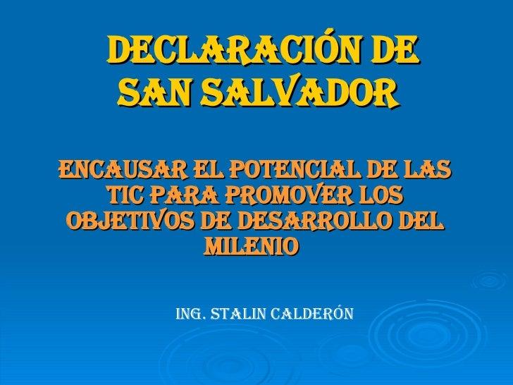 DECLARACIÓN DE SAN SALVADOR   ENCAUSAR EL POTENCIAL DE LAS TIC PARA PROMOVER LOS OBJETIVOS DE DESARROLLO DEL MILENIO   ING...