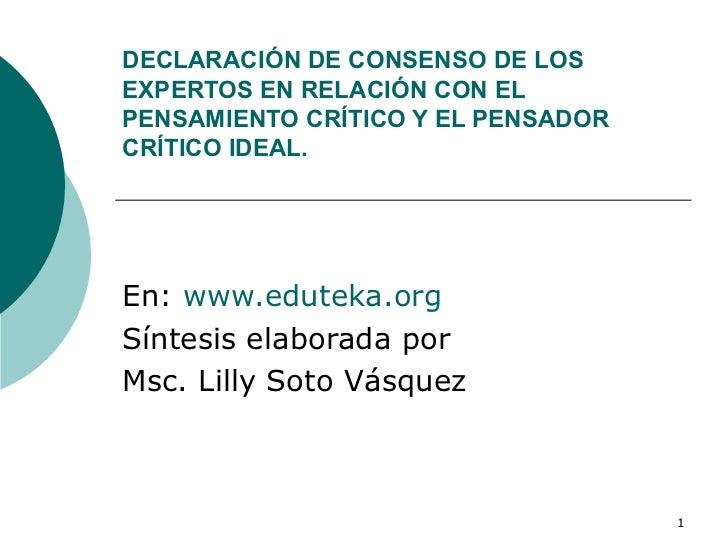 DECLARACIÓN DE CONSENSO DE LOS EXPERTOS EN RELACIÓN CON EL PENSAMIENTO CRÍTICO Y EL PENSADOR CRÍTICO IDEAL. En:  www.edute...