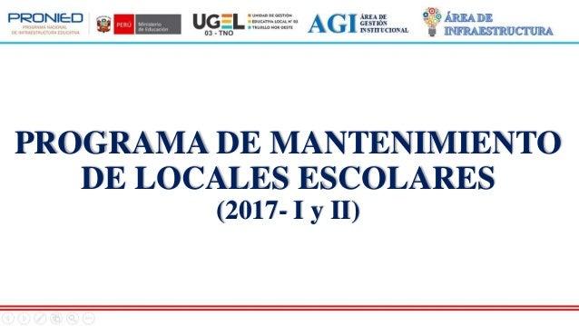 PROGRAMA DE MANTENIMIENTO DE LOCALES ESCOLARES (2017- I y II)