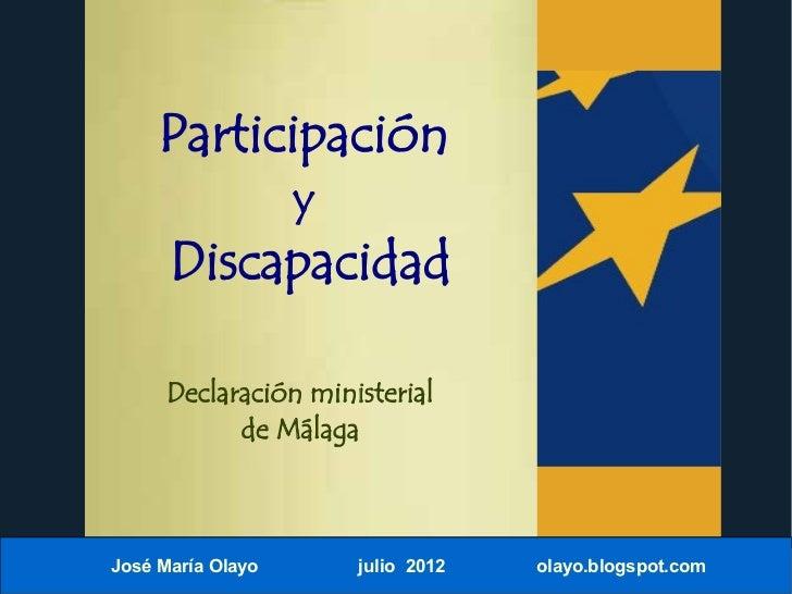 Participación                   y      Discapacidad      Declaración ministerial            de MálagaJosé María Olayo     ...